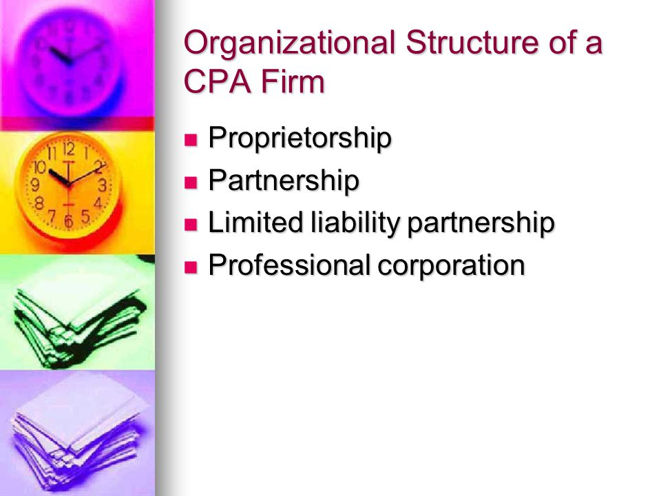 Organizational Structure of a CPA Firm Proprietorship Proprietorship Partnership Partnership Limited liability partnership Limited liability partnership Professional corporation Professional corporation