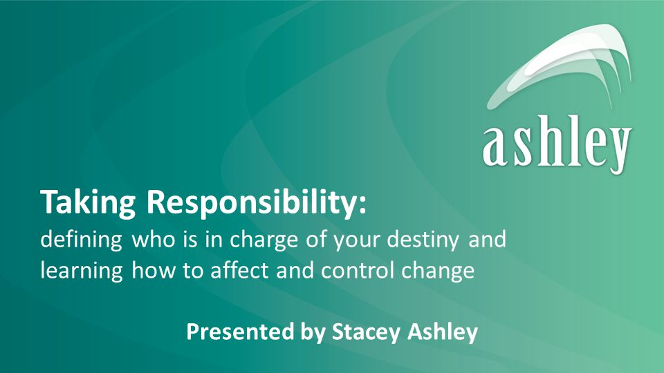 © Ashley Coaching & Consulting Pty Limited 2 Your destiny