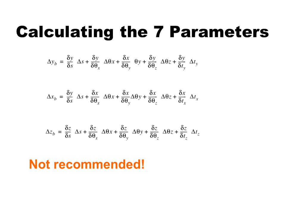 Calculating the 7 Parameters Not recommended!