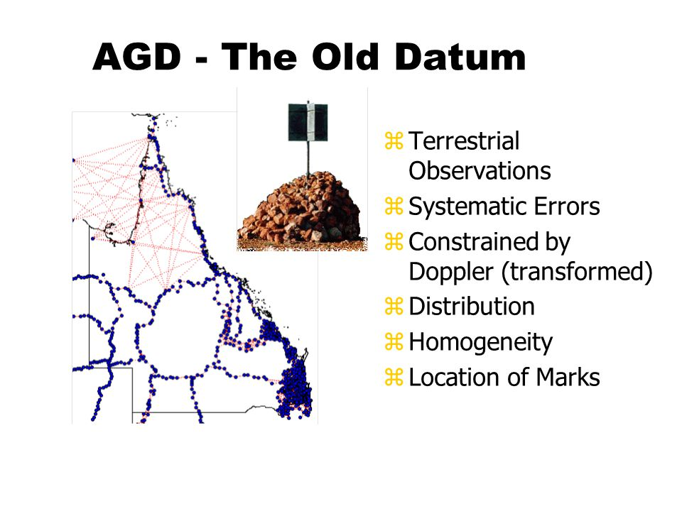 AGD - The Old Datum zTerrestrial Observations zSystematic Errors zConstrained by Doppler (transformed) zDistribution zHomogeneity zLocation of Marks