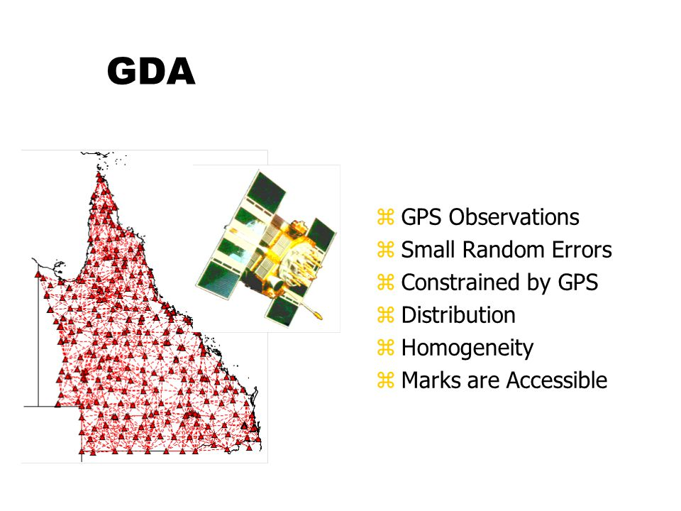 GDA zGPS Observations zSmall Random Errors zConstrained by GPS zDistribution zHomogeneity zMarks are Accessible