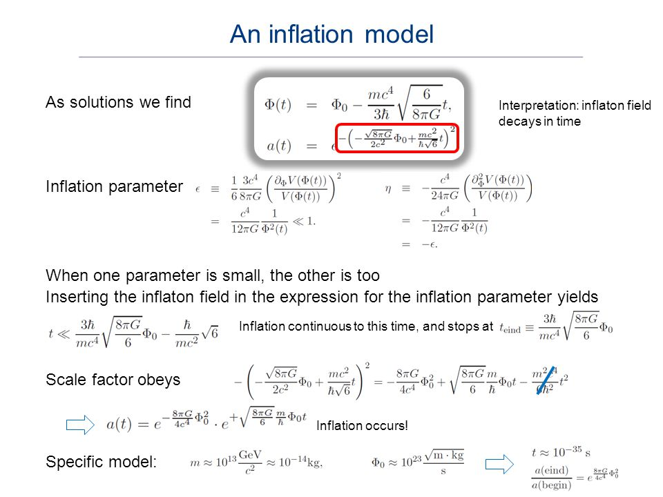 Inflaton field decays to new particles (this results in radiation) The potential energy density V has somewhere a deep and steep dip Inflation parameter not small anymore: inflation breaks off Inflation equations These equations tell us how inflatons are transferred into radiation, how the inflaton field decreases, how the scale factor evolves during this process Add dissipation term Add radiation Second Friedmann equation Give , V and n(t) and everything is fixed End of inflation: reheating phase