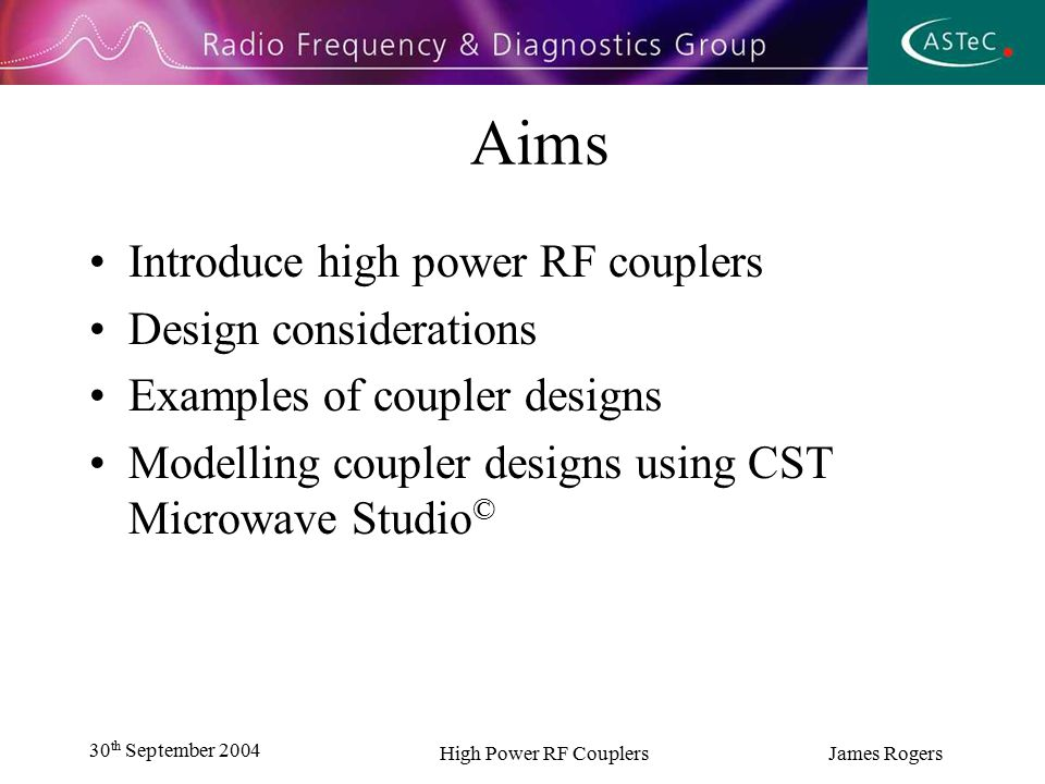 30 th September 2004 High Power RF Couplers James Rogers Introduction What is a coupler .