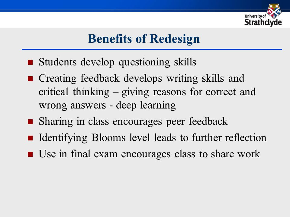 Relation to feedback principles Students create MCQs (actively create criteria, principle 1) Evaluating content against criteria & Bloom categories (self-assessment/reflection, principle 2) Tutor monitoring and general feedback (principle 3) Peer feedback during creation and in tutorials (dialogue, principle 4) MCQs used in exam and the creation process is engaging (motivation, principle 5) Cyclical development of MCQs (closing gap, principle 6) Teaching could be shaped by results (principle 7)