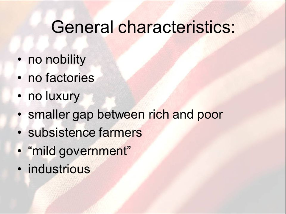 General Characteristics (cont.) come from many countries: England, Scotland, Ireland, France, the Netherlands, Germany, Sweden have dignity, not poverty and oppression reap the benefits of their own labor (don't have to give it up to nobility or church) have little or no connection to their countries of origin, which offered them only poverty and oppression