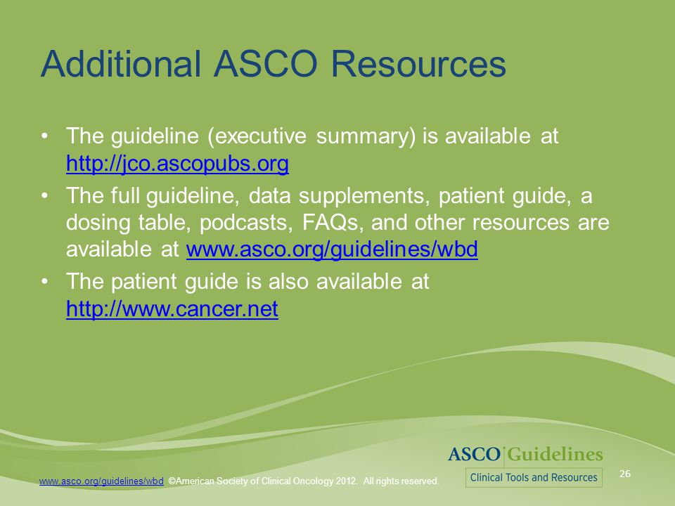 www.asco.org/guidelines/wbdwww.asco.org/guidelines/wbd ©American Society of Clinical Oncology 2011.