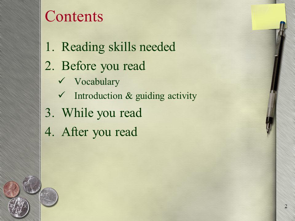 Reading skills needed Skimming: read something quickly to find the main facts or ideas Scanning: read something quickly to find specific facts or ideas Guessing words-in-context 3
