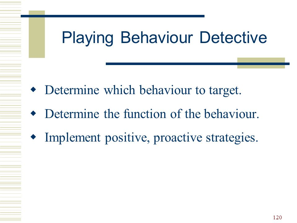 121 1.Determine which behaviour to target.2.Assess function and contributing factors.