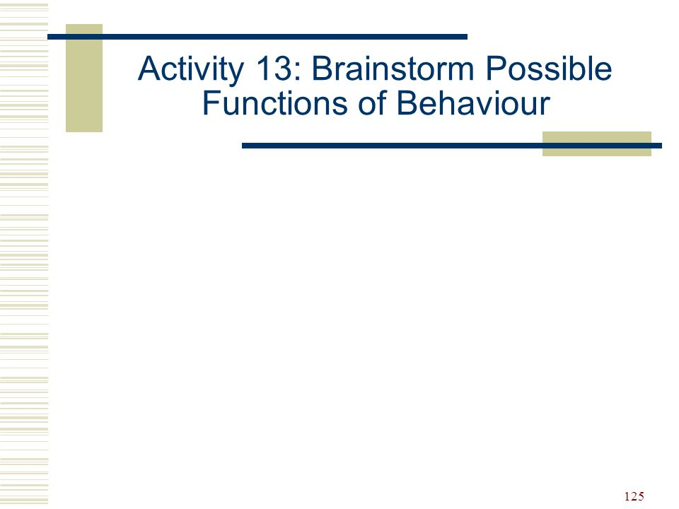 126 Common Functions of Behaviour  Attention  Escape/avoidance  Getting something  Sensory/self-regulation  Other