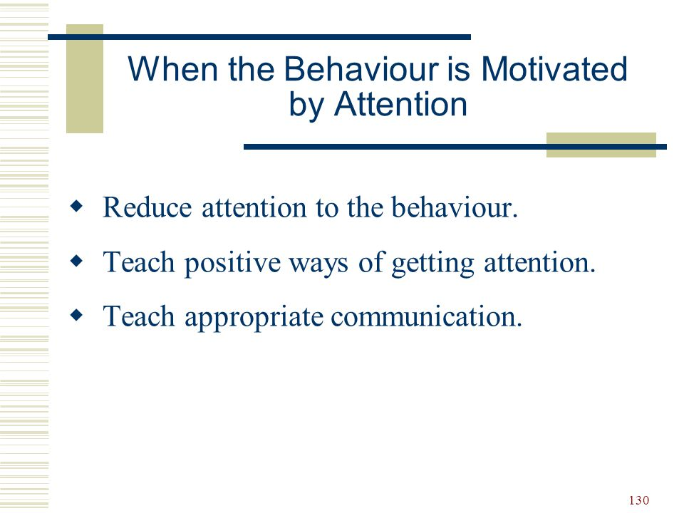 131 When the Behaviour is Motivated by Tangibles  Teach appropriate communication.