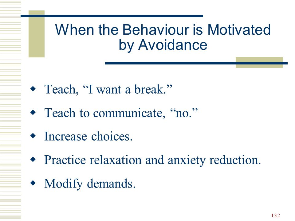 133 When the Behavior is Motivated by a Sensory Need  Increase sensory supports.