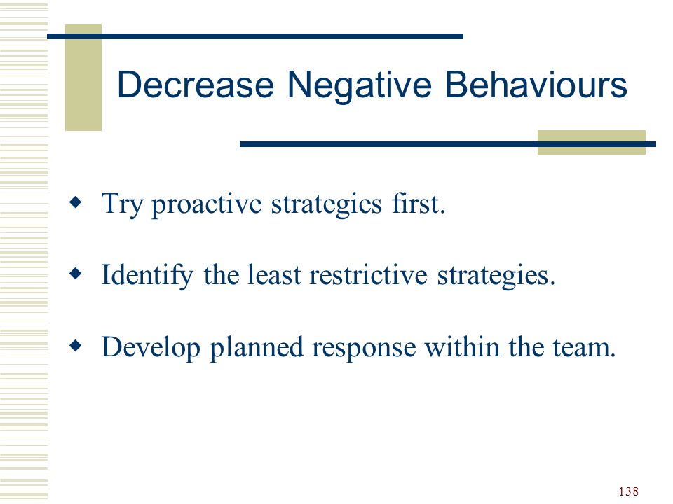 139  Reducing attention to the behaviour  Redirection  Removal from reinforcements or timeout Three Reactive Strategies