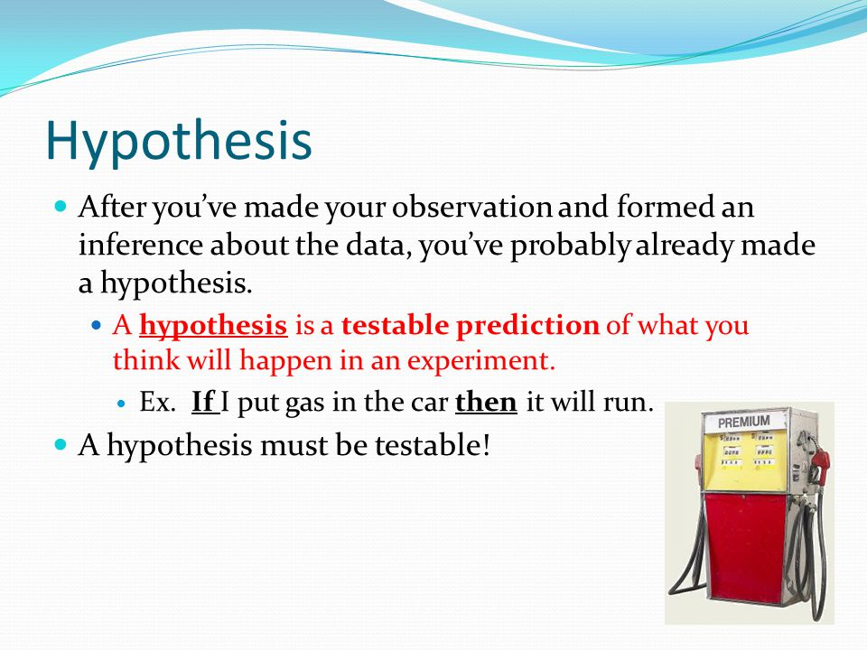 Hypothesis writing A hypothesis can be written as an If…then… statement.