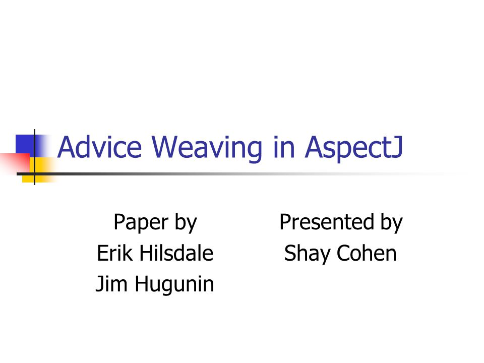 Introduction Implementation of advice weaving in AspectJ – ver 1.1 The Compilation Process Join Points Shadows Matching Weaving Compile time performance Performance of woven code