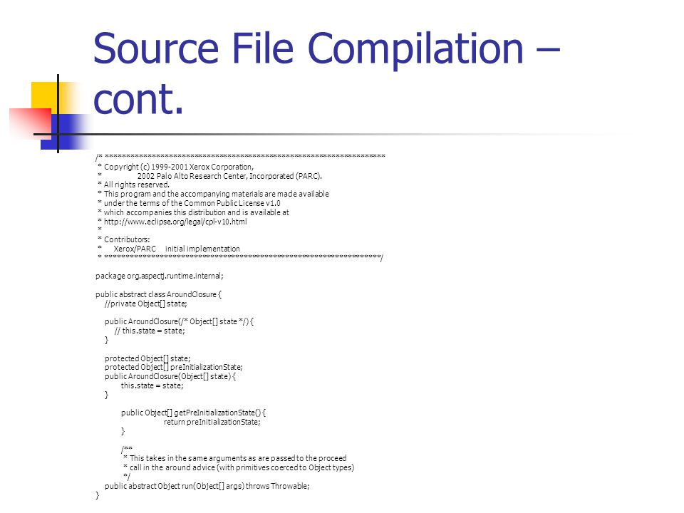 The Compilation Process – Bytecode transformation static shadow - certain principled places in bytecode represent possible join points The weaver must instrument the bytecode to insert calls to the an advice whenever a condition is met.