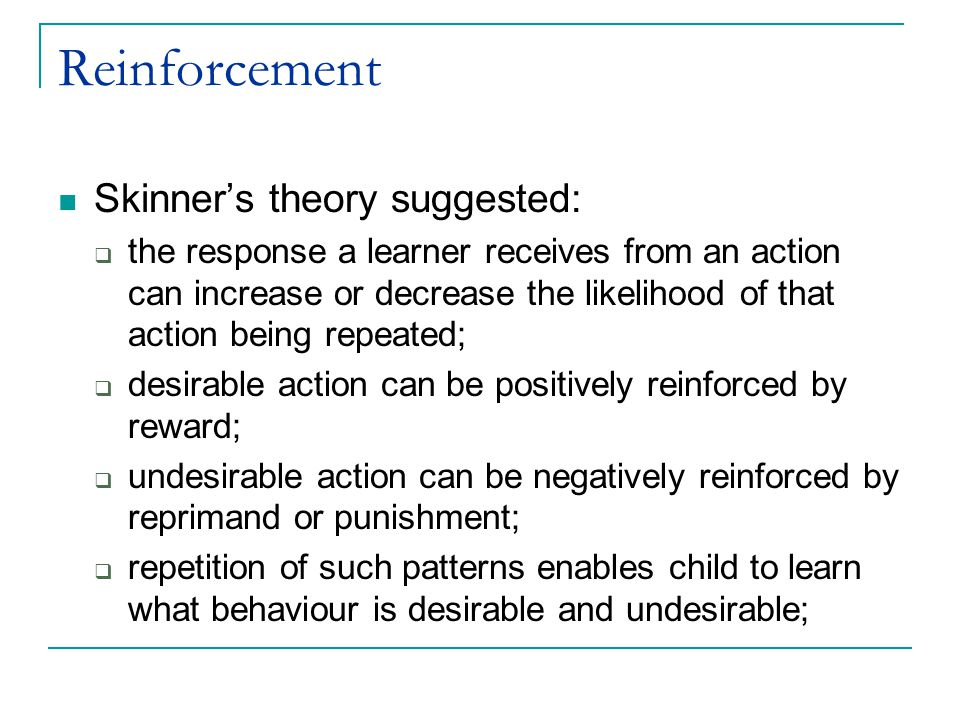 Pavlov's dogs behaviourism is similar to Pavolv's theory of operant conditioning; it is a stimulus-response model; assumes learners modify their behaviour (the stimulus) until they receive a positive response; repeated positive response will ensure the behaviour is learnt; suggests that without positive reinforcement a behaviour becomes extinct;