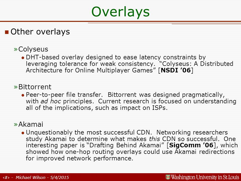 27 - Michael Wilson - 5/4/2015 Overlays Personal thoughts Pro: »Allow for immediate deployment and testing »Allow for application-aware network forwarding Con: »Underneath, it's still the same old Internet with the same old flaws (No QoS, no network-level security) …but what about dedicated links.