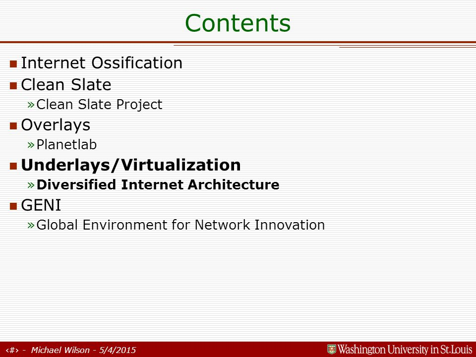 30 - Michael Wilson - 5/4/2015 Underlays/Virtualization Diversified Internet Architecture »Project here at ARL, Washington University General Concept »Provide a common substrate on top of which new networks will run Metanetworks – Virtual is so overloaded today that we'll co-opt a new name.
