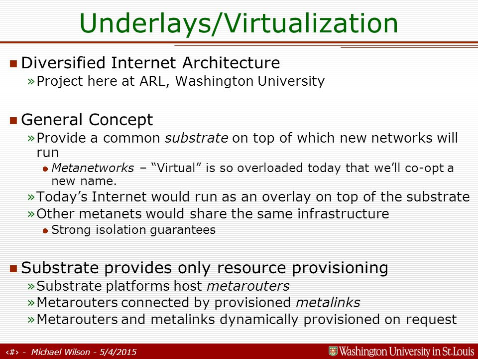31 - Michael Wilson - 5/4/2015 Underlays/Virtualization substrate platform substrate link metalink metanet protocol stack meta router substrate links may run over Ethernet, IP, MPLS,...
