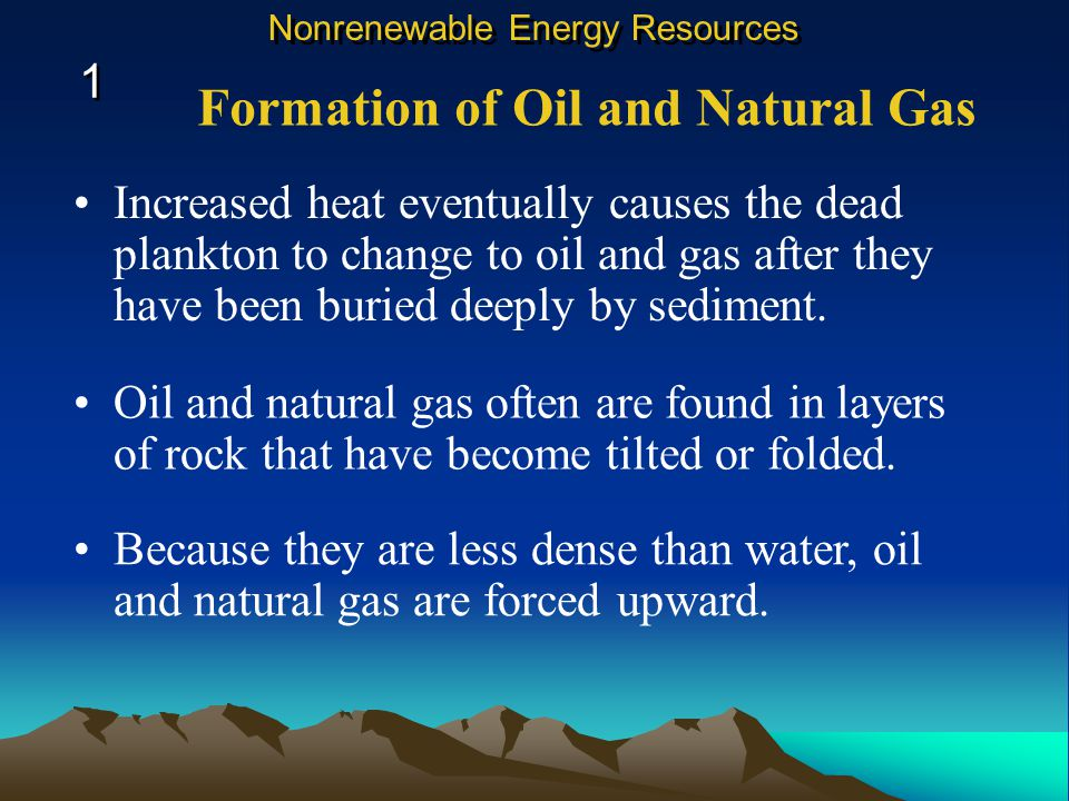 Increased heat eventually causes the dead plankton to change to oil and gas after they have been buried deeply by sediment.