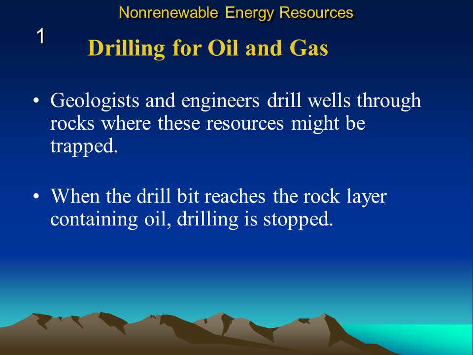 Geologists and engineers drill wells through rocks where these resources might be trapped.