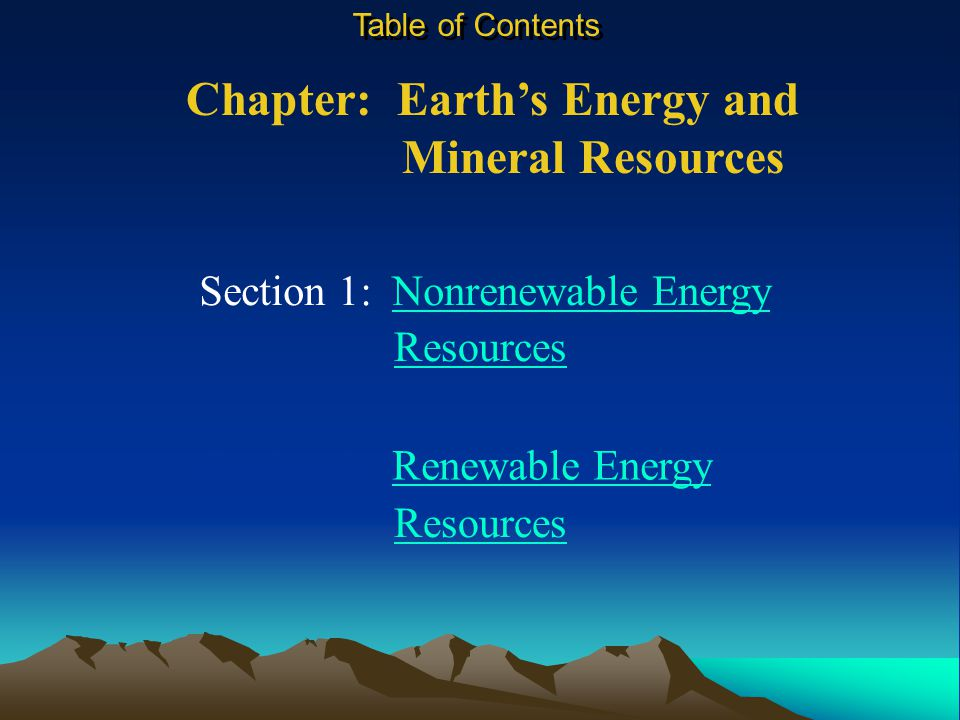 Chapter: Earth's Energy and Mineral Resources Table of Contents Section 1: Nonrenewable Energy Section 2: Renewable EnergyRenewable Energy Resources