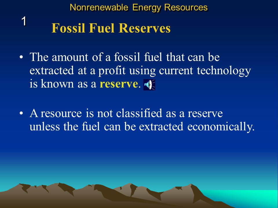 The amount of a fossil fuel that can be extracted at a profit using current technology is known as a reserve.