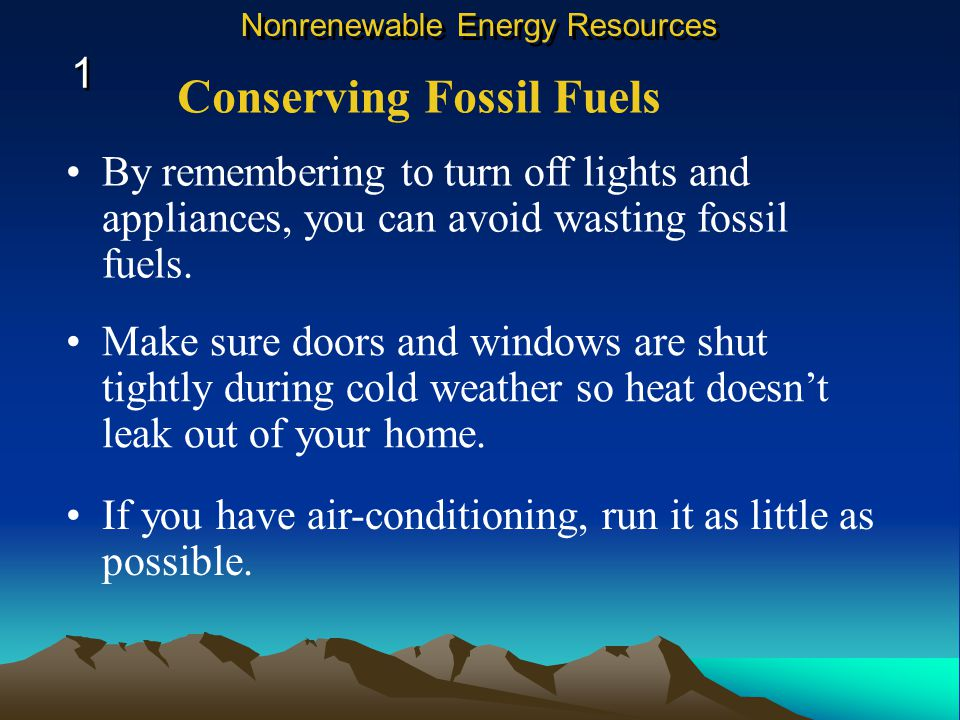 By remembering to turn off lights and appliances, you can avoid wasting fossil fuels.