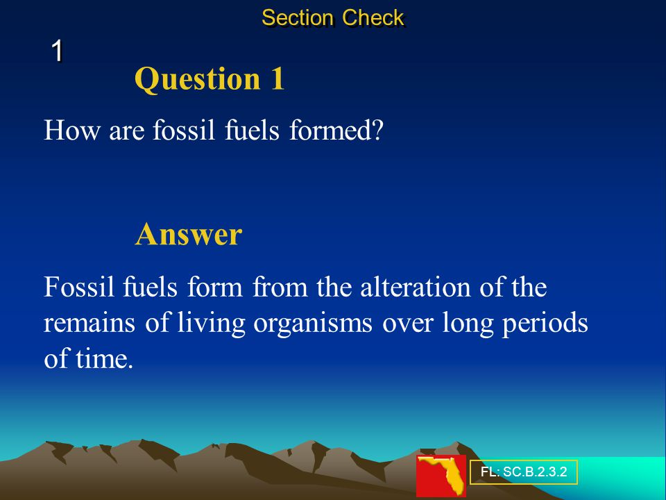 Question 1 1 1 Section Check How are fossil fuels formed.