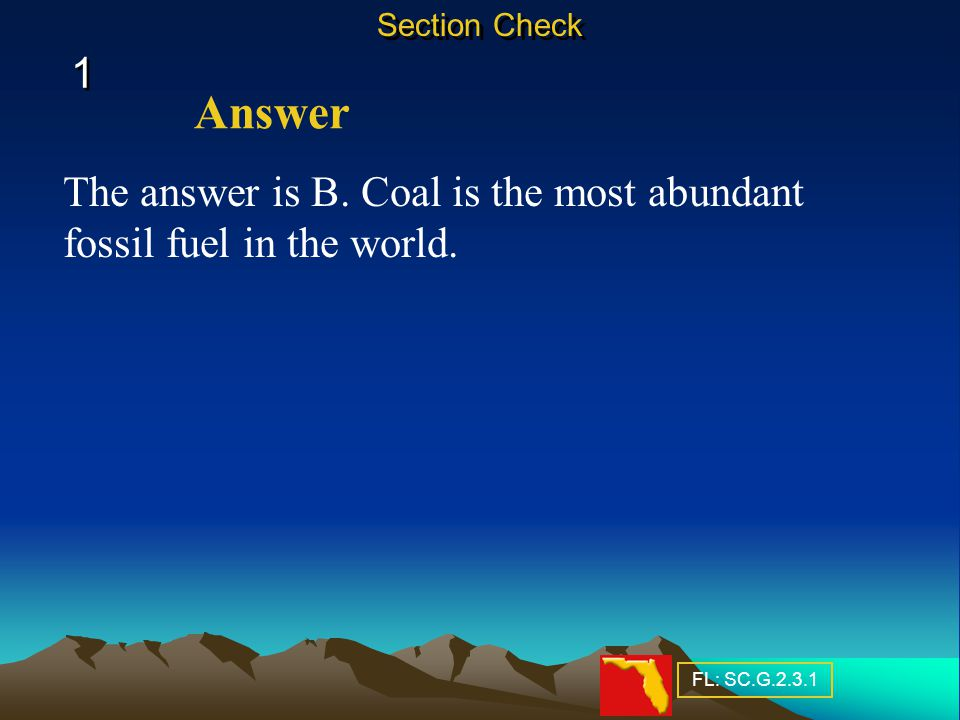 1 1 The answer is B.Coal is the most abundant fossil fuel in the world.