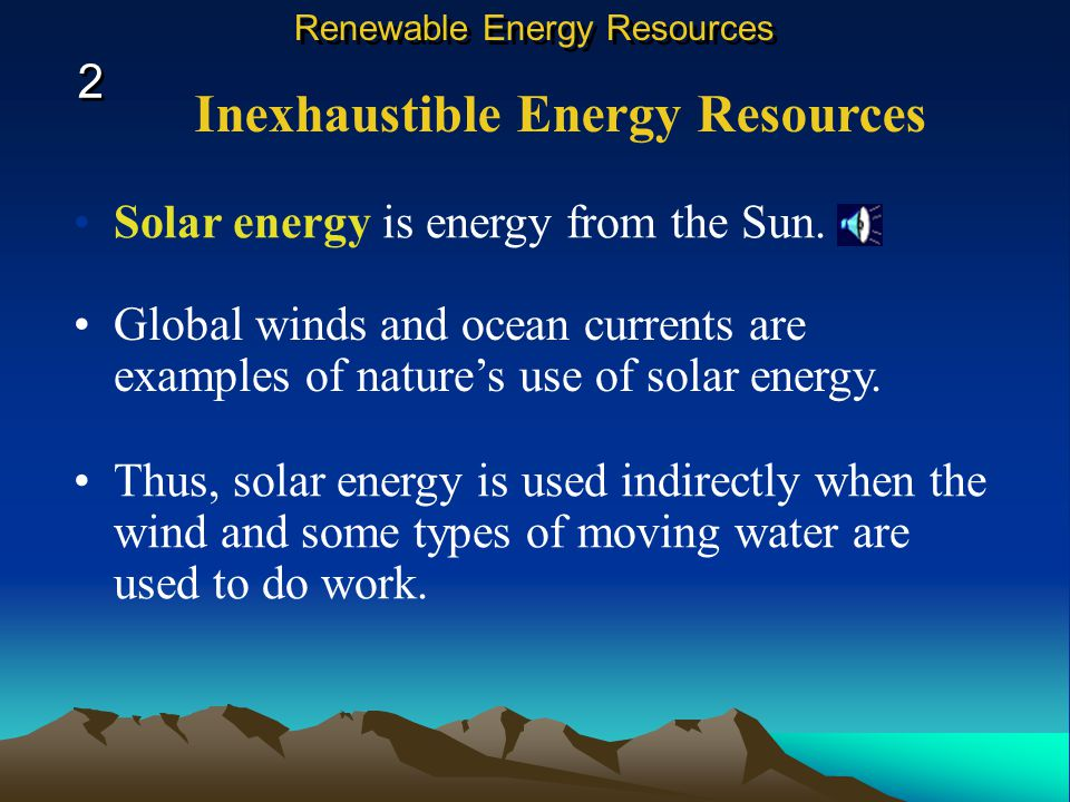 Inexhaustible Energy Resources Solar energy is energy from the Sun.