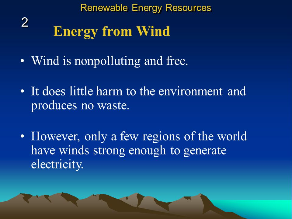 Energy from Wind Wind is nonpolluting and free.