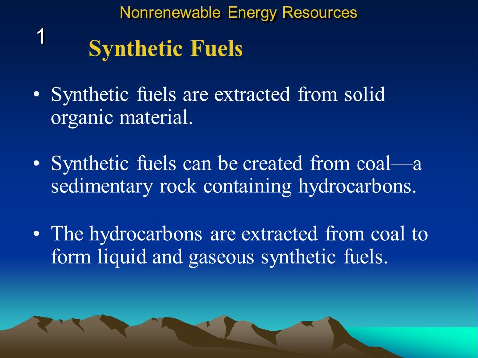 Synthetic fuels can be created from coal—a sedimentary rock containing hydrocarbons.