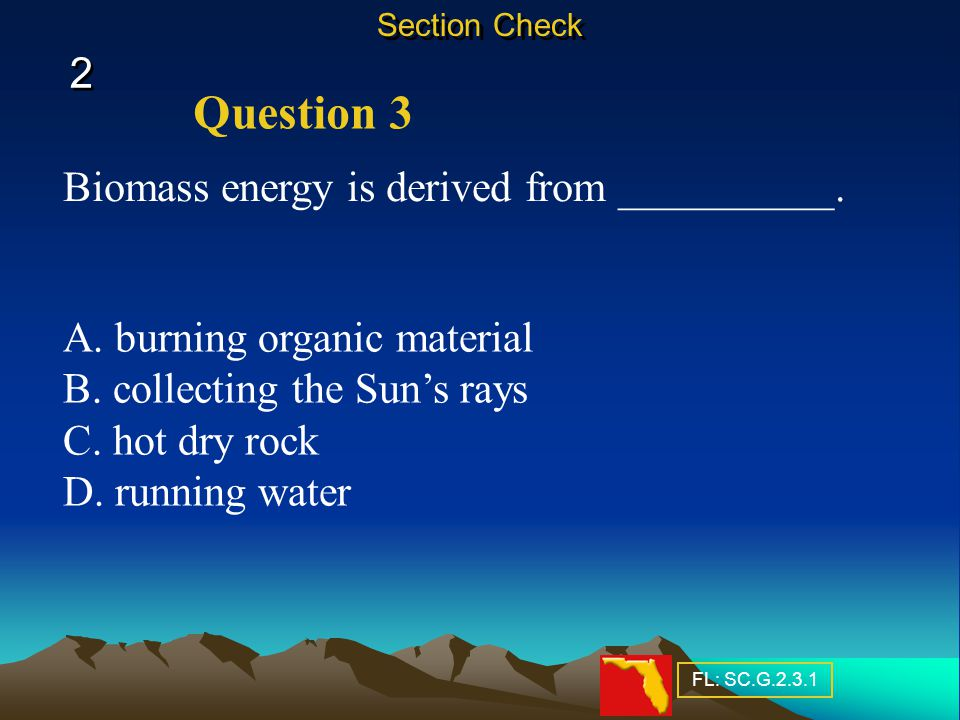 Question 3 Biomass energy is derived from __________.