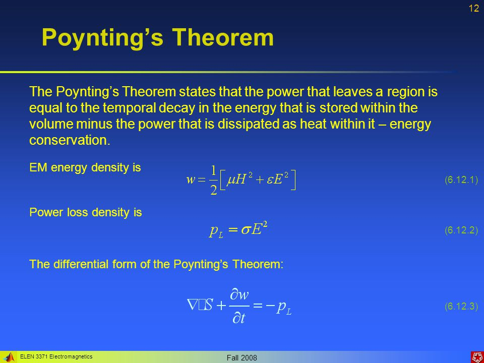 ELEN 3371 Electromagnetics Fall 2008 13 Poynting's Theorem Example 6.4: Using the Poynting's Theorem, calculate the power that is dissipated in the resistor as heat.