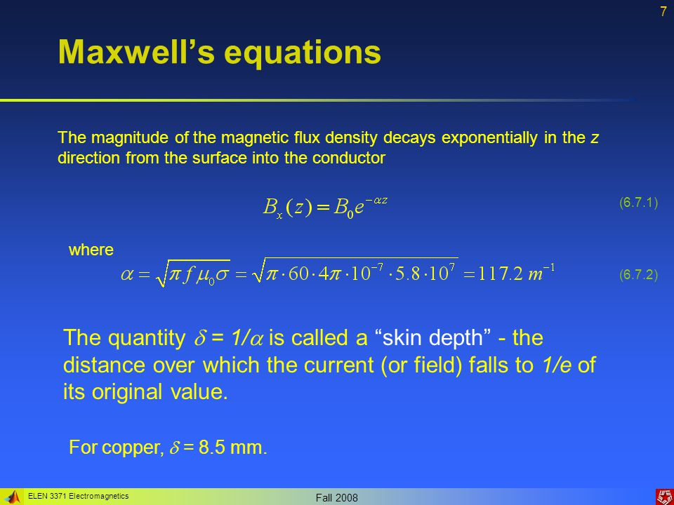 ELEN 3371 Electromagnetics Fall 2008 8 Maxwell's equations Example 6.3: Derive the equation of continuity starting from the Maxwell's equations The Gauss's law: Taking time derivatives: From the Ampere's law Therefore: The equation of continuity: (6.8.1) (6.8.2) (6.8.3) (6.8.4) (6.8.5)