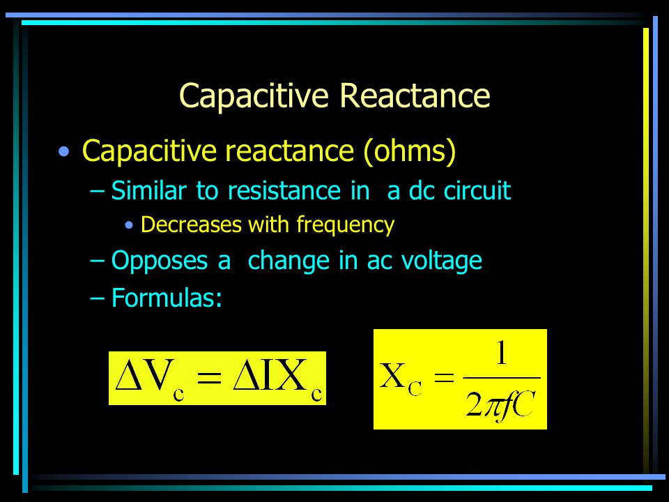 Inductive Reactance Inductive reactance (ohms) –Similar to resistance in a dc circuit Increases with frequency –Opposes a change in ac current –Formulas: 21.6/21.7