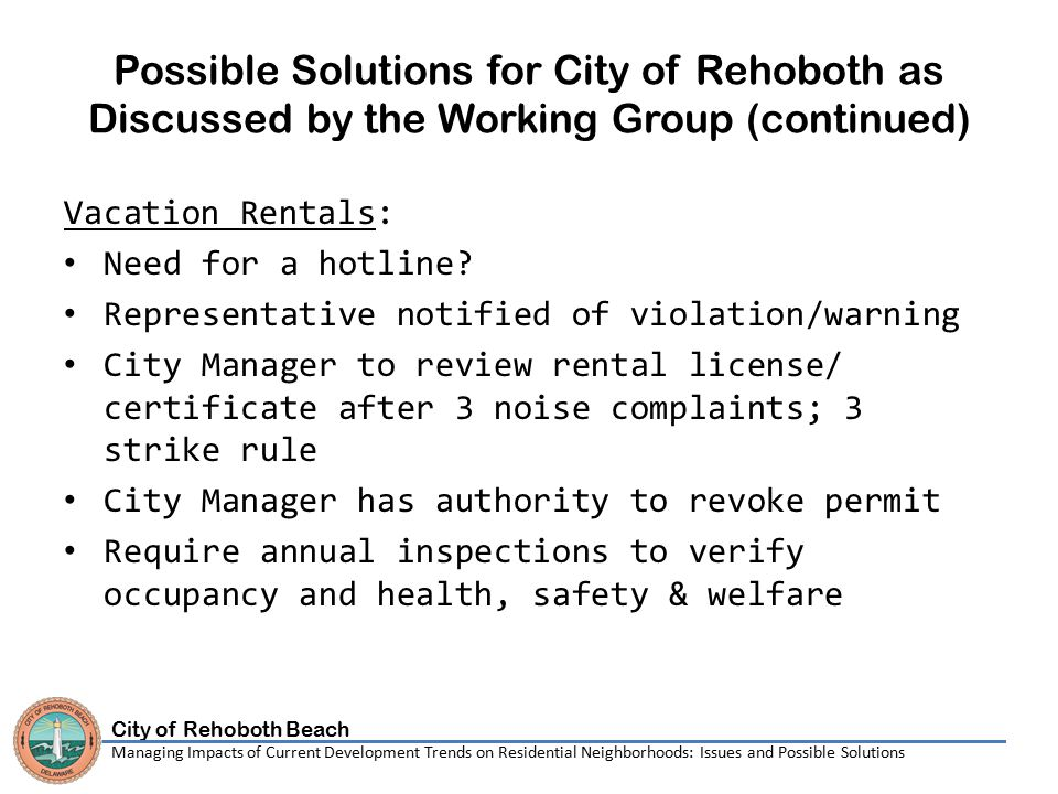 City of Rehoboth Beach Managing Impacts of Current Development Trends on Residential Neighborhoods: Issues and Possible Solutions Further Discussion / Path Forward