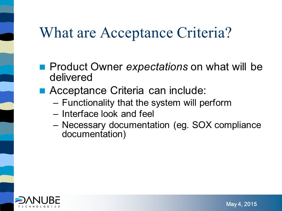 May 4, 2015 Some guidelines to writing good Acceptance Criteria Be explicit – The system will display the date. … –In what format.