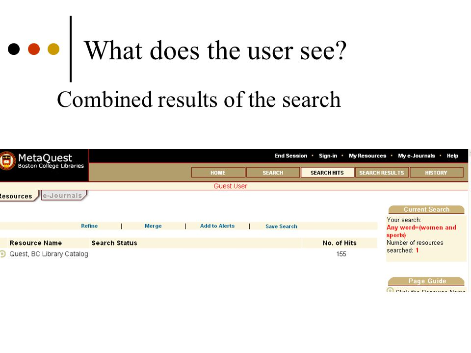 How It Plays Out Searcher receives a single list of all the results from all the resources searched by the federated search engine Results