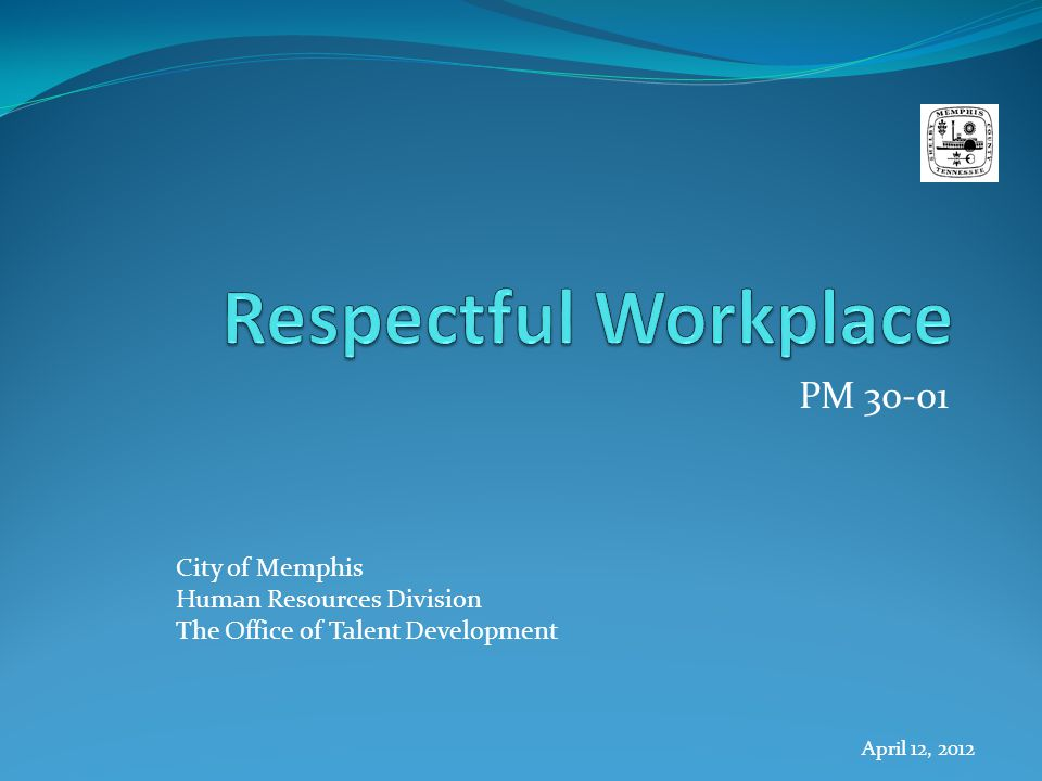 Respectful Workplace PM 30-01 Welcome & Purpose Introductions Ground Rules Ice Breaker One word that describes your ideal Respectful Workplace What is not Respectful