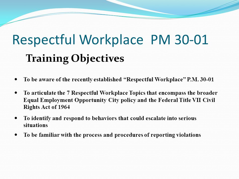 Respectful Workplace PM 30-01 I.Equal Employment Opportunity II.