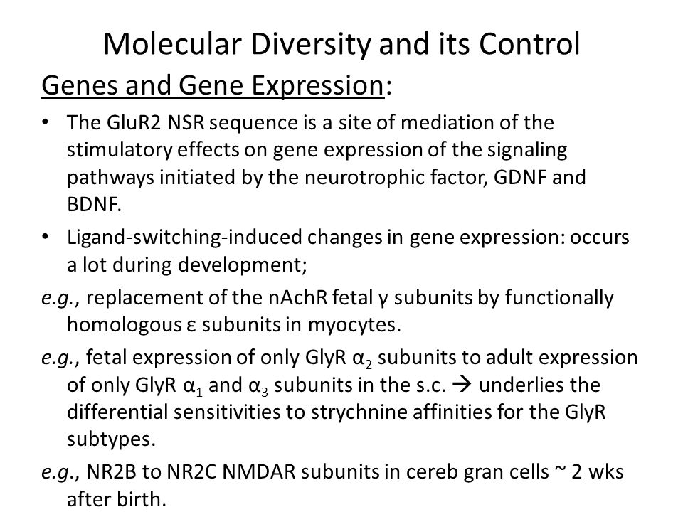 Molecular Diversity and its Control Alternative Splicing: Not very widespread among the RNA transcripts of LG ion channel receptors.
