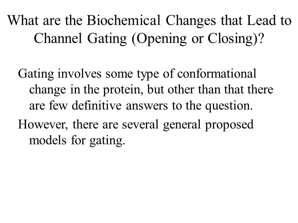 Types of Biochemical Mechanisms that Open and Close Channels Conformational change occurs in a discrete area of the channel, leading to it opening.