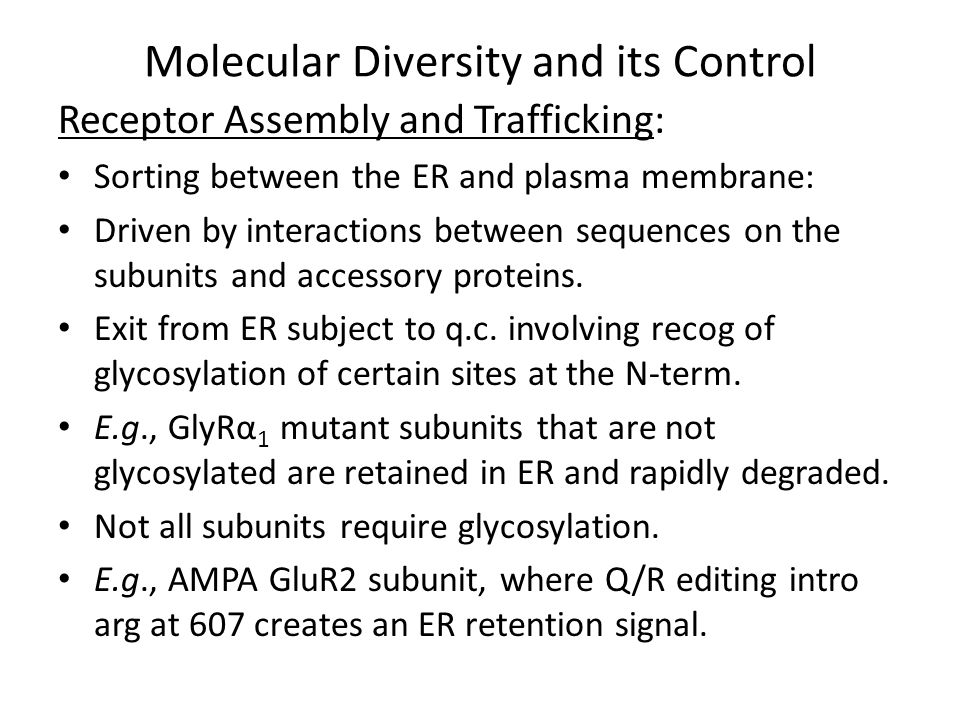 Molecular Diversity and its Control Receptor Assembly and Trafficking: Moving receptors from ER to plasma membrane involves targeting the correct sites on the menbrane.
