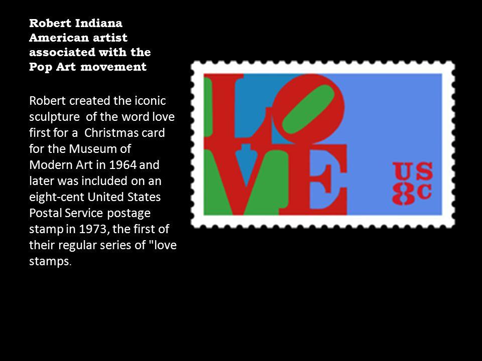 Robert Indiana was born Robert Clark in New Castle, Indiana.
