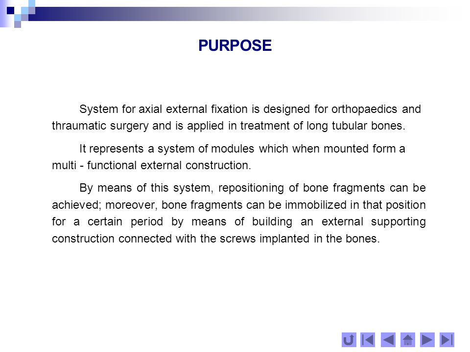 APPLICATION AREA The system for external fixation Nestorov could be applied in the following cases: open and closed fractures in different places; single and multiplex fractures; in-joint and out-joint fractures; fractures with infections; unhealed fractures and complex joints /pseudoarthrosis/; shortened extremities.