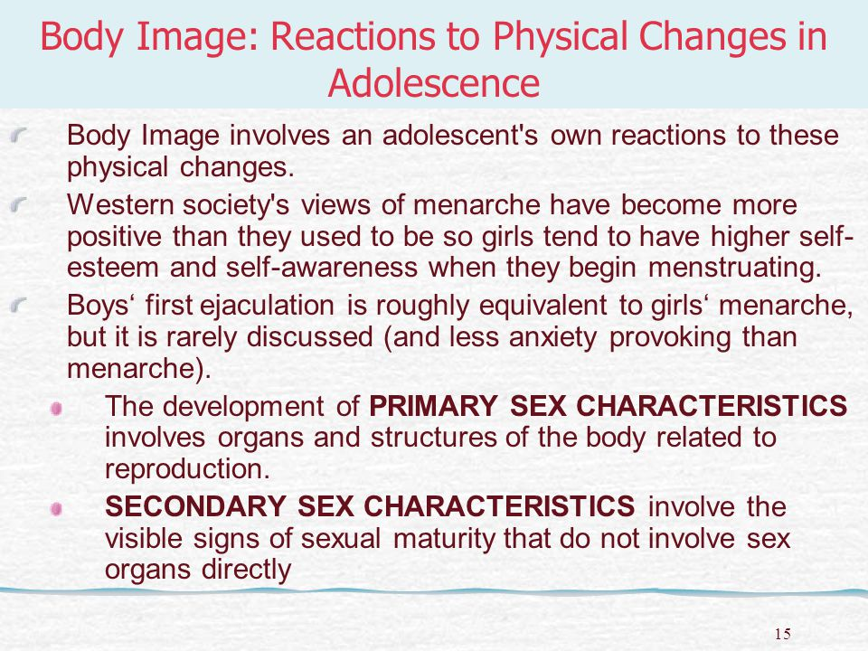 16 Stages in adolescent development: Early Adolescent (11-14 years old) Rapid body changes Weight changes Breast development Eventual onset of menses Onset of puberty  boys will display boys' characteristics and girls' will show girls' characteristics/attributes.