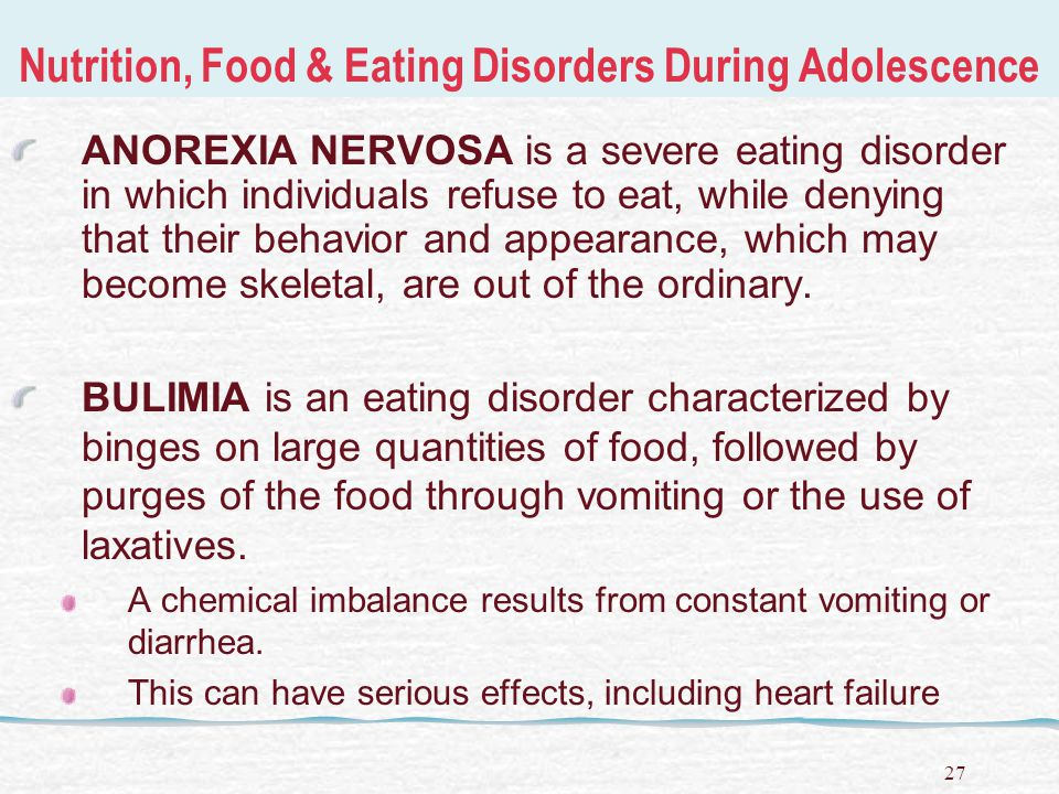28 Nutrition, Food & Eating Disorders During Adolescence Eating disorders are products of both biological and environmental causes so treatment involves multiple approaches.