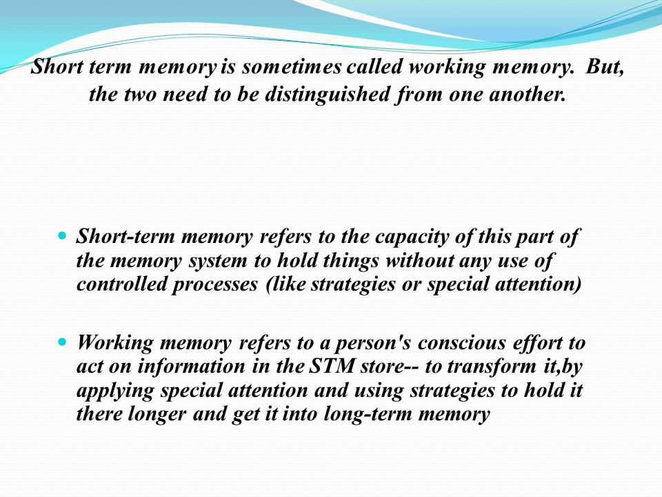 Short term memory is sometimes called working memory.